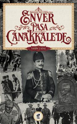 Başkumandan Vekili ve Harbiye Nazırı Enver Paşa Çanakkale'de